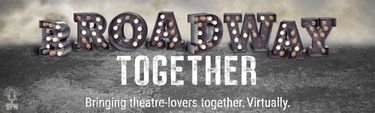 Broadway Together, from the Broadway Podcast Network (BPN.fm) | Mar 27 to June 30, 2020