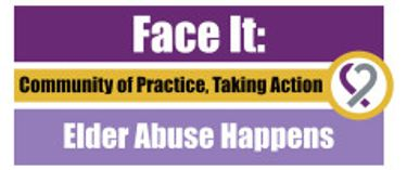 Face It: Elder Abuse Happens – Community of Practice, Taking Action | May 01 to May 02, 2018